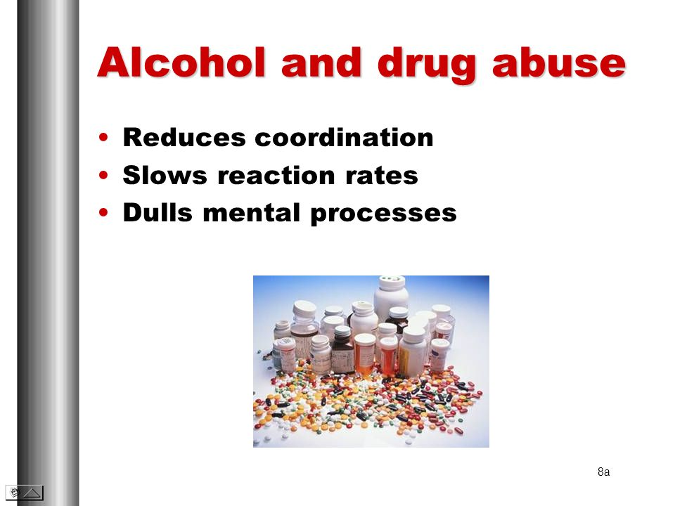 Alcohol and drug abuse Reduces coordination Slows reaction rates