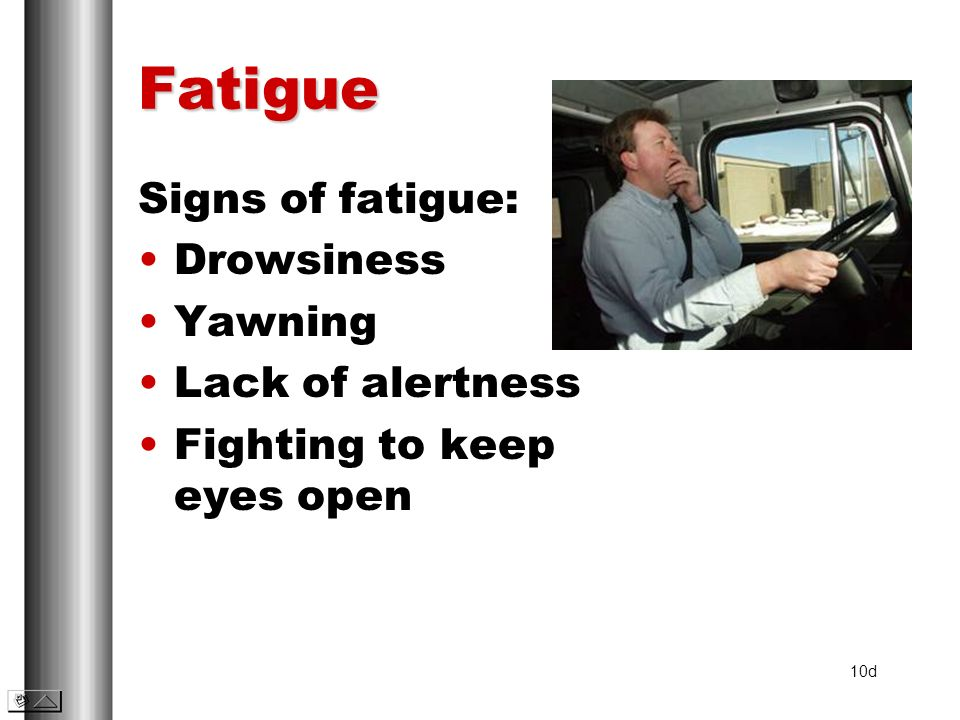 Fatigue Signs of fatigue: Drowsiness Yawning Lack of alertness