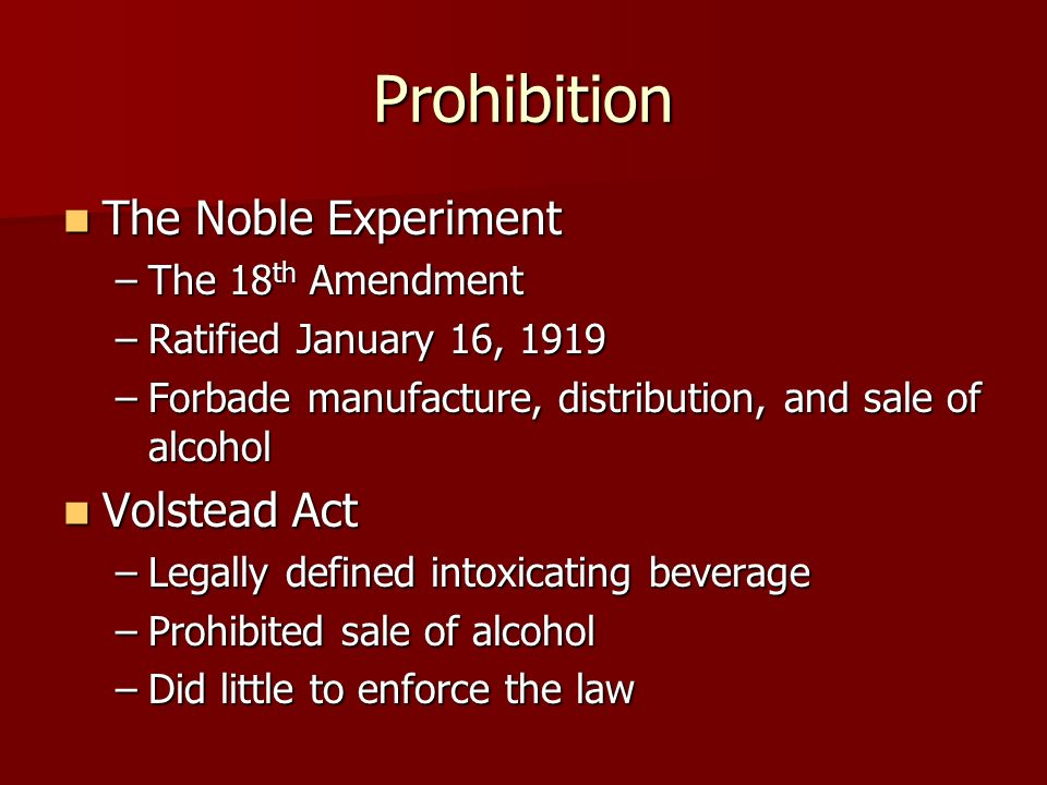 Prohibition The Noble Experiment Volstead Act The 18th Amendment