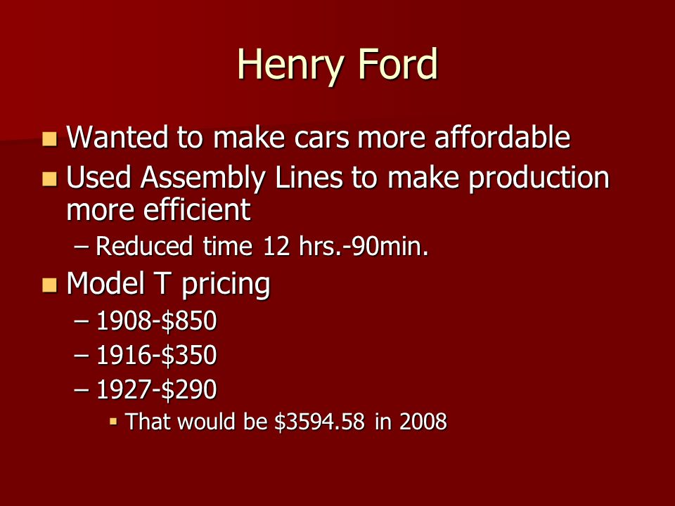 Henry Ford Wanted to make cars more affordable