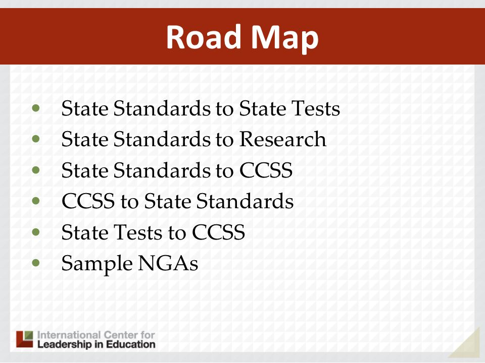 Road Map State Standards to State Tests State Standards to Research