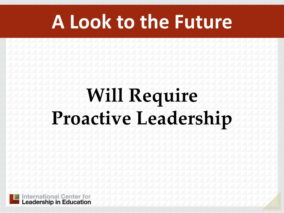 Will Require Proactive Leadership