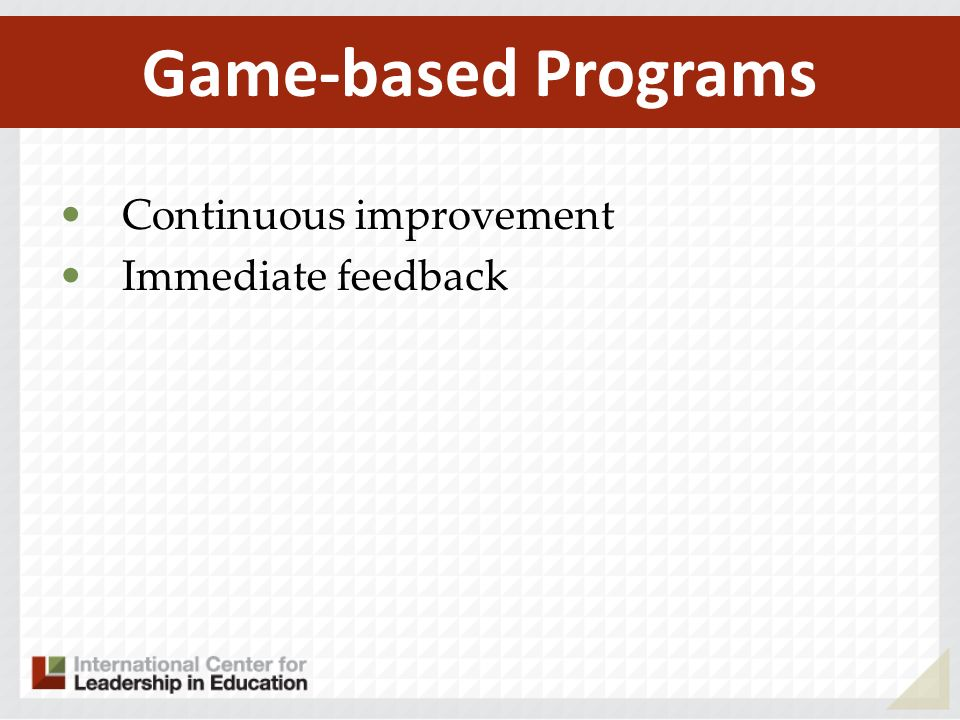Game-based Programs Continuous improvement Immediate feedback