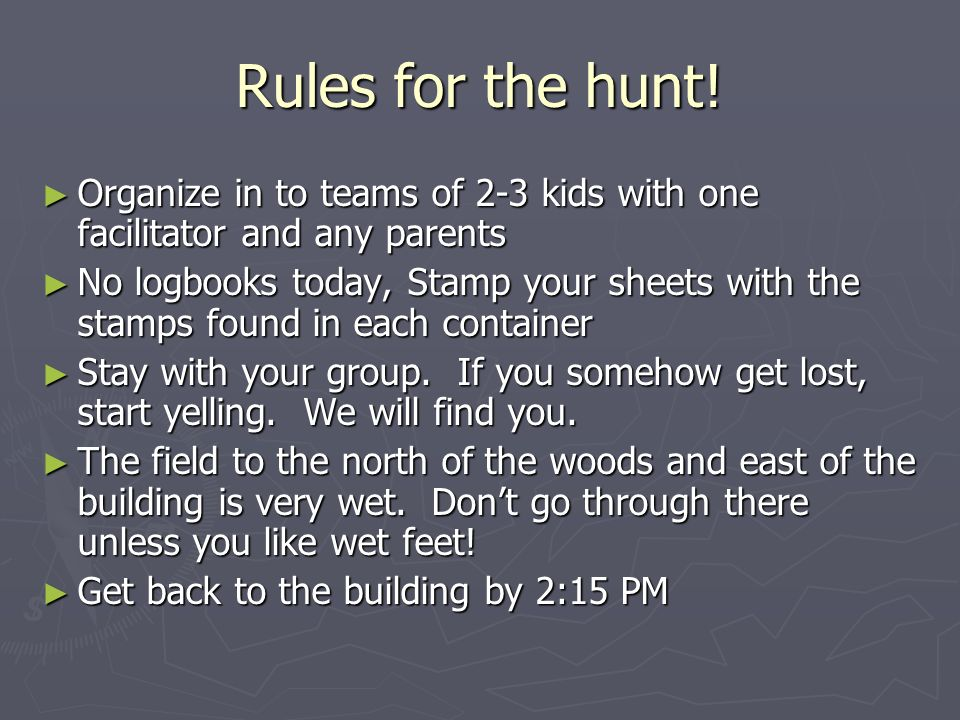 Rules for the hunt! Organize in to teams of 2-3 kids with one facilitator and any parents.