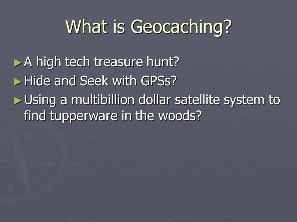 What is Geocaching A high tech treasure hunt