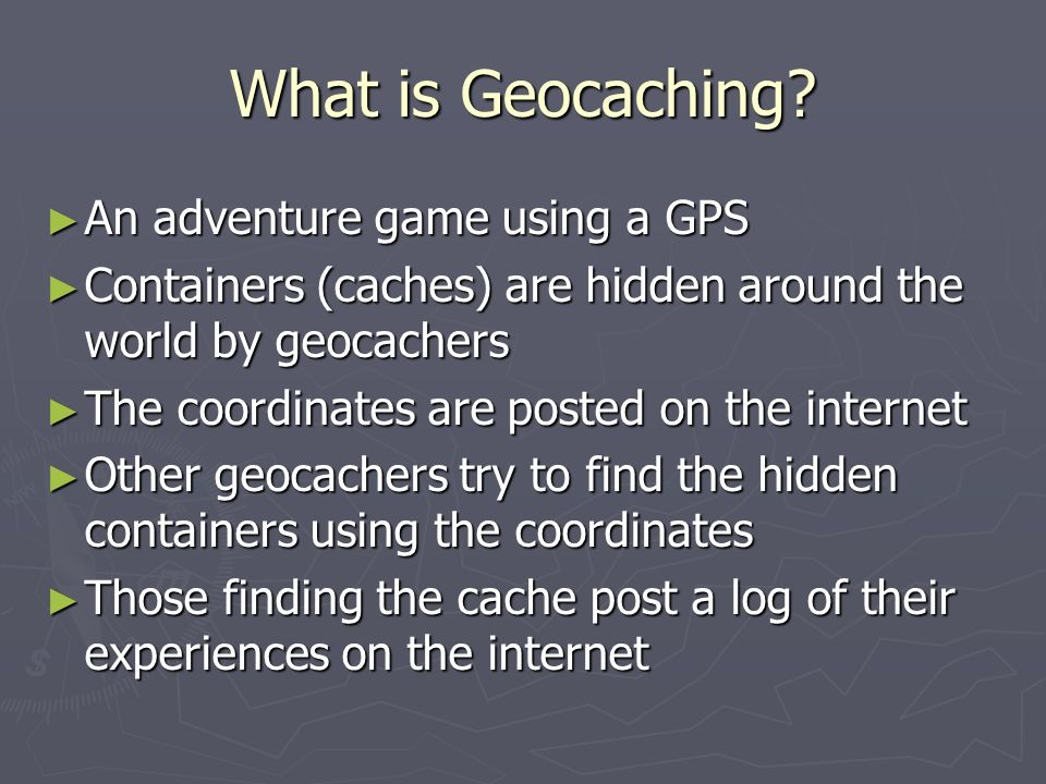 What is Geocaching An adventure game using a GPS