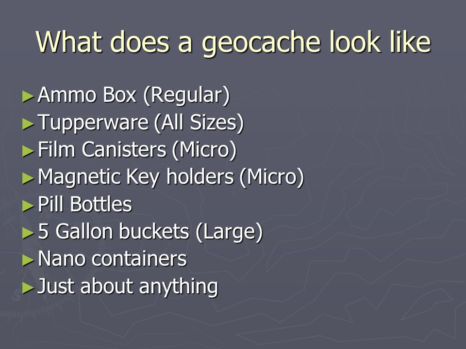 What does a geocache look like