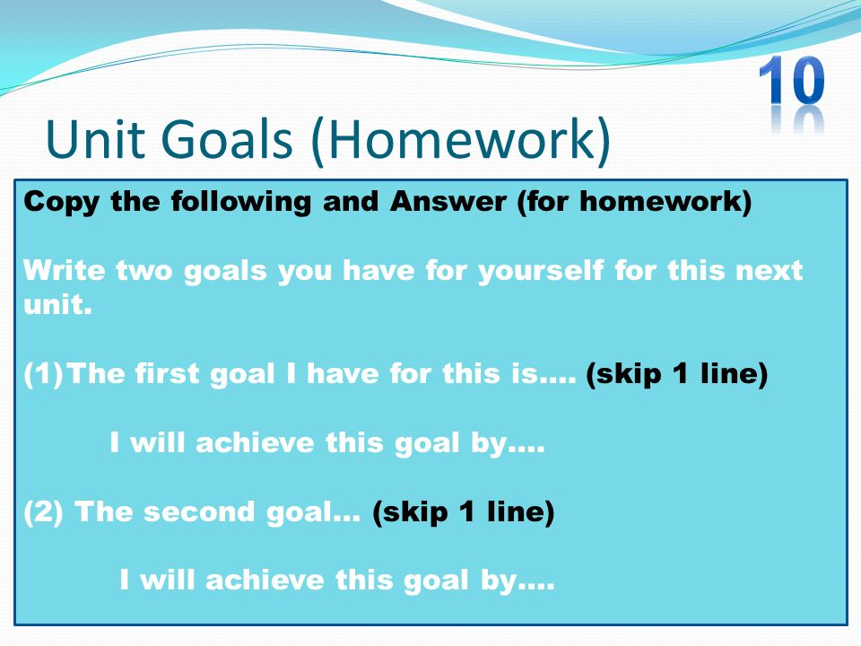 10 Unit Goals (Homework) Copy the following and Answer (for homework)