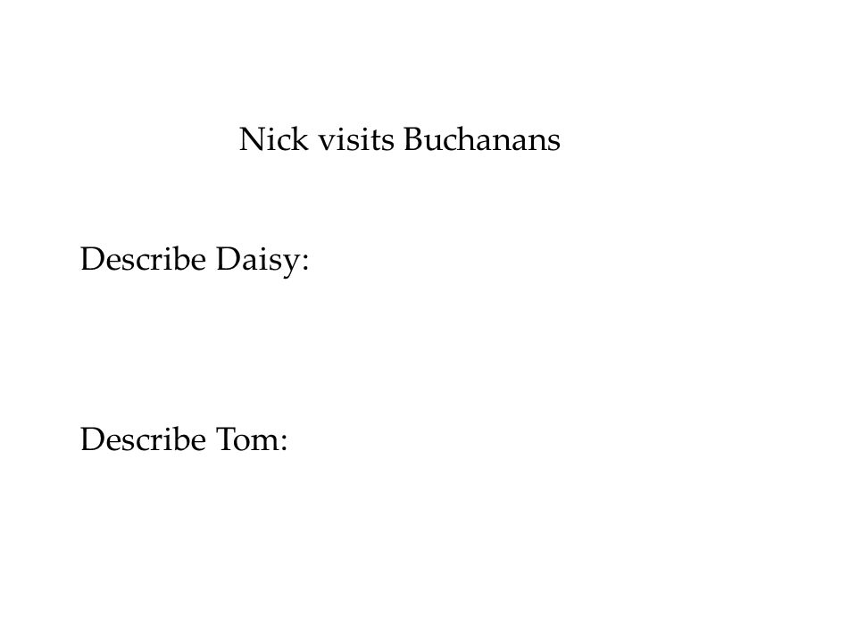 Nick visits Buchanans Describe Daisy: Describe Tom: