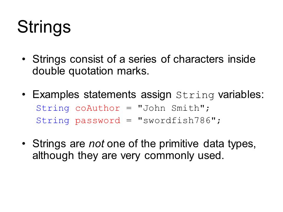 Strings Strings consist of a series of characters inside double quotation marks. Examples statements assign String variables: