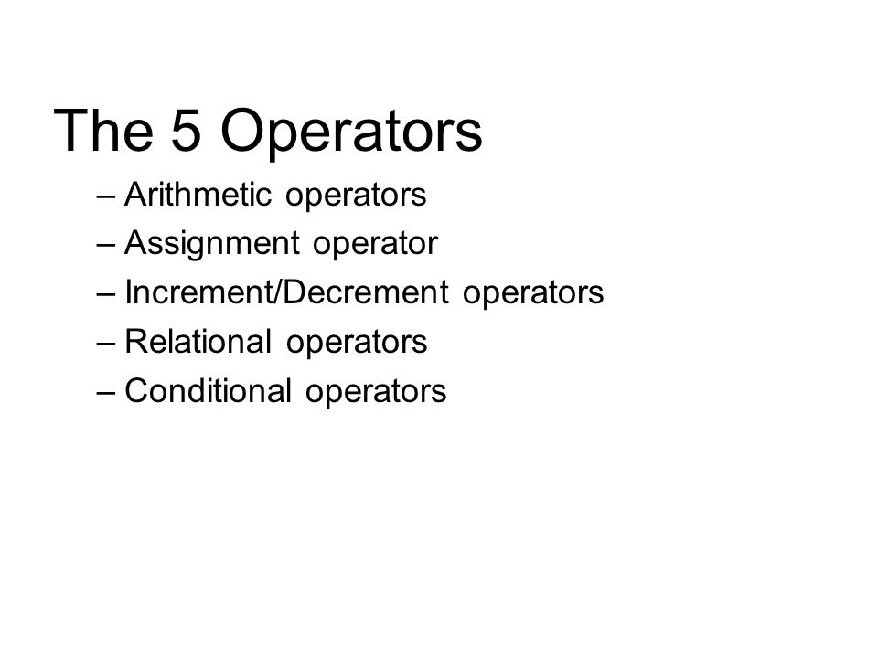 The 5 Operators Arithmetic operators Assignment operator
