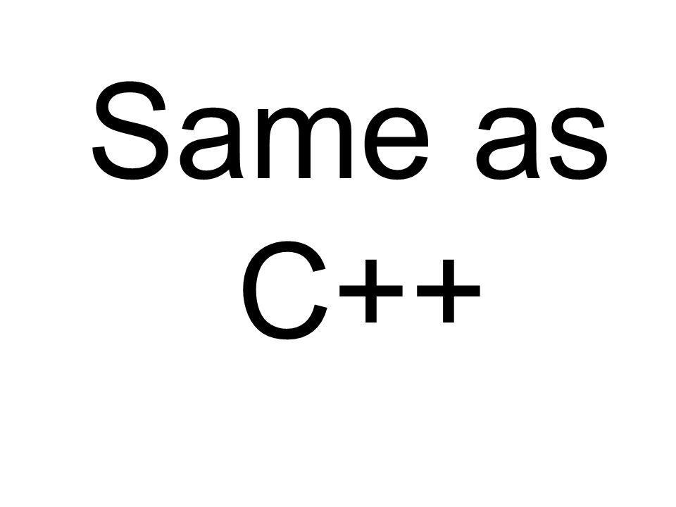 Same as C++