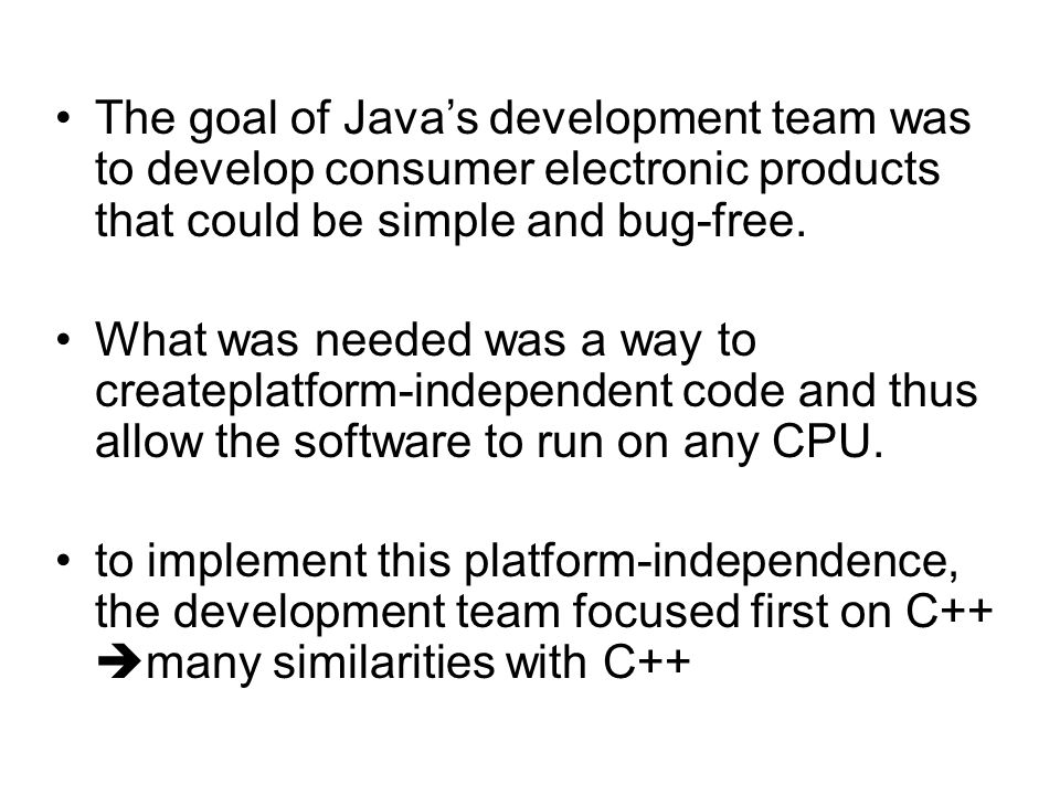 The goal of Java's development team was to develop consumer electronic products that could be simple and bug-free.