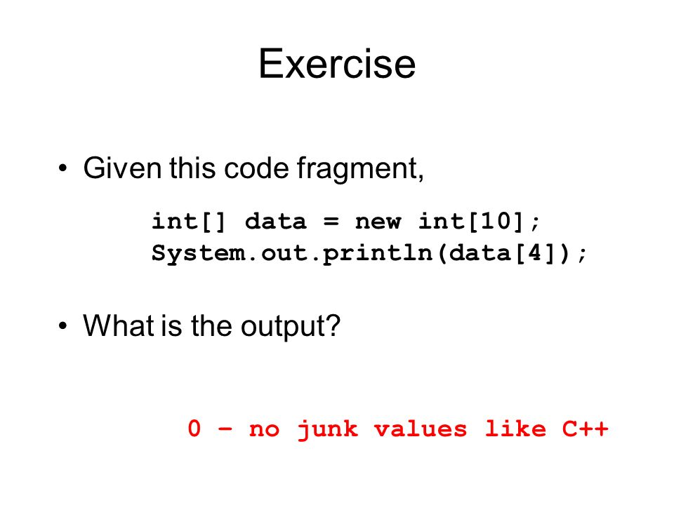 Exercise Given this code fragment, What is the output