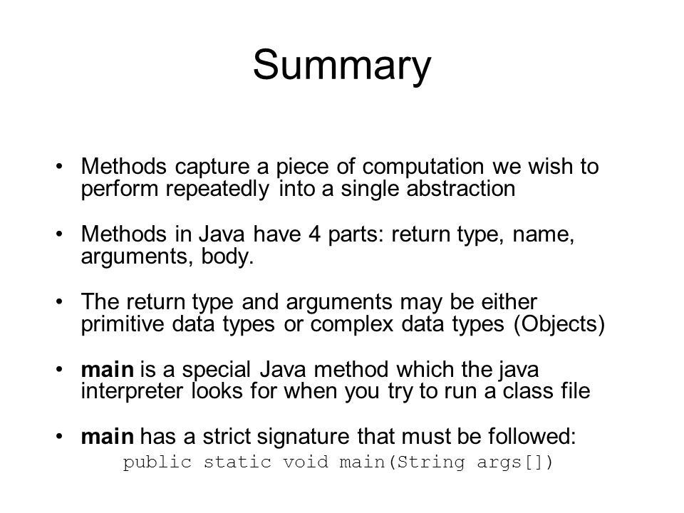 Summary Methods capture a piece of computation we wish to perform repeatedly into a single abstraction.