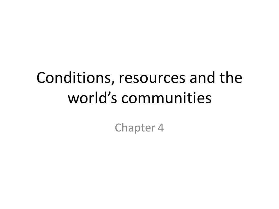 Conditions, resources and the world's communities
