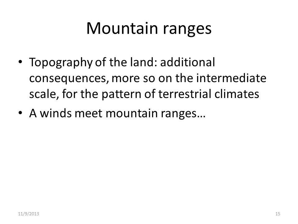 Mountain ranges Topography of the land: additional consequences, more so on the intermediate scale, for the pattern of terrestrial climates.