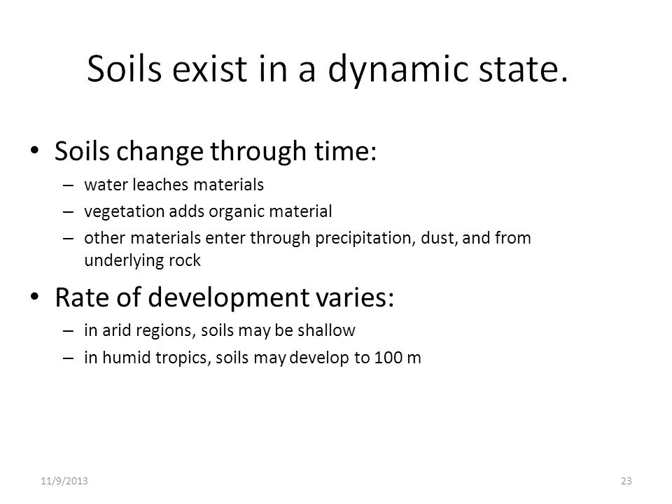 Soils exist in a dynamic state.