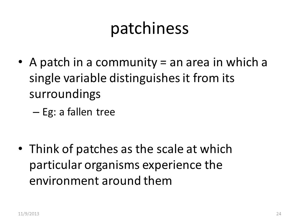 patchiness A patch in a community = an area in which a single variable distinguishes it from its surroundings.