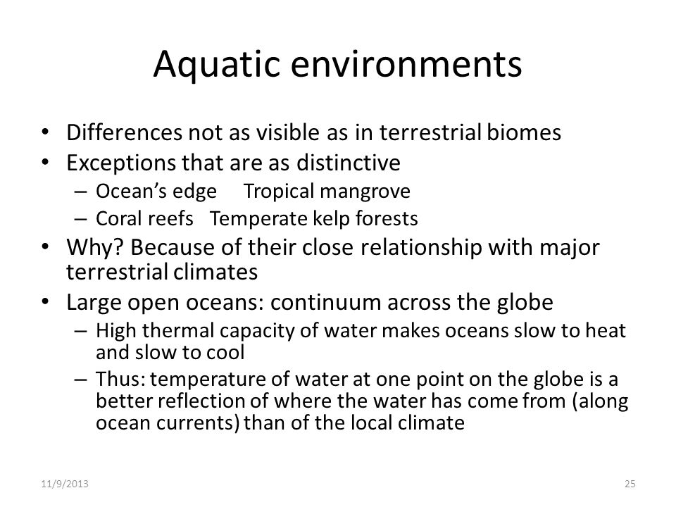 Aquatic environments Differences not as visible as in terrestrial biomes. Exceptions that are as distinctive.