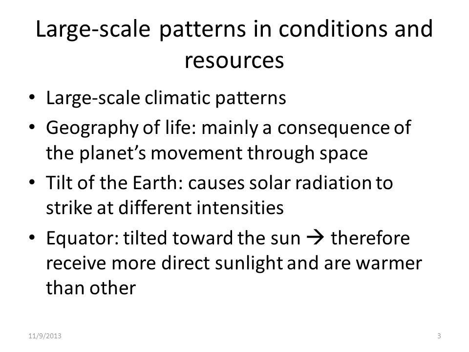 Large-scale patterns in conditions and resources