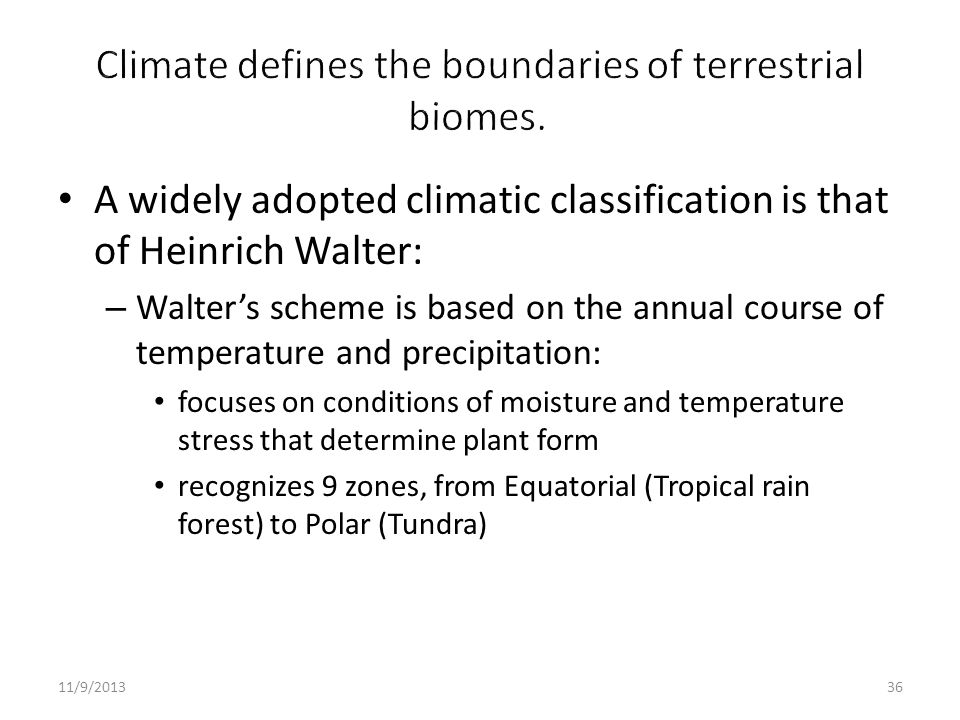 Climate defines the boundaries of terrestrial biomes.
