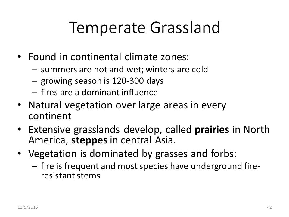 Temperate Grassland Found in continental climate zones: