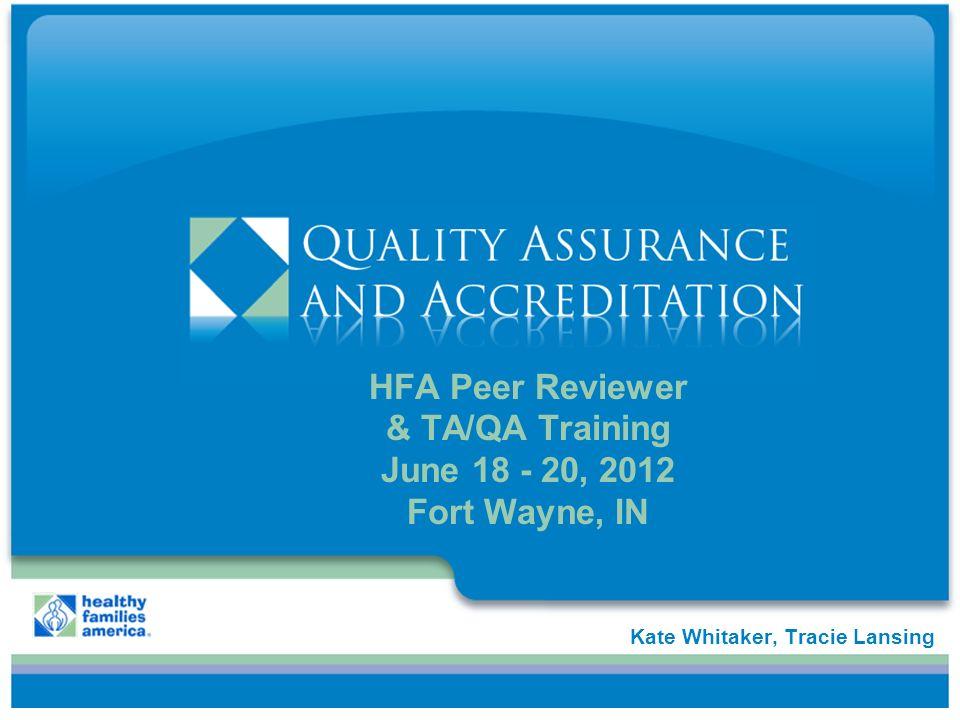 HFA Peer Reviewer & TA/QA Training June 18 - 20, 2012 Fort Wayne, IN