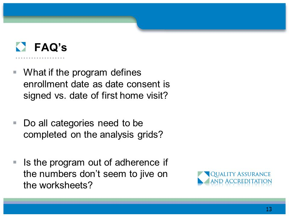 FAQ's What if the program defines enrollment date as date consent is signed vs. date of first home visit
