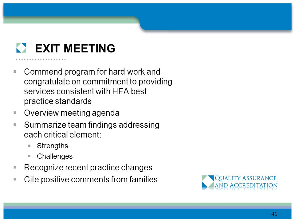 EXIT MEETING Commend program for hard work and congratulate on commitment to providing services consistent with HFA best practice standards.