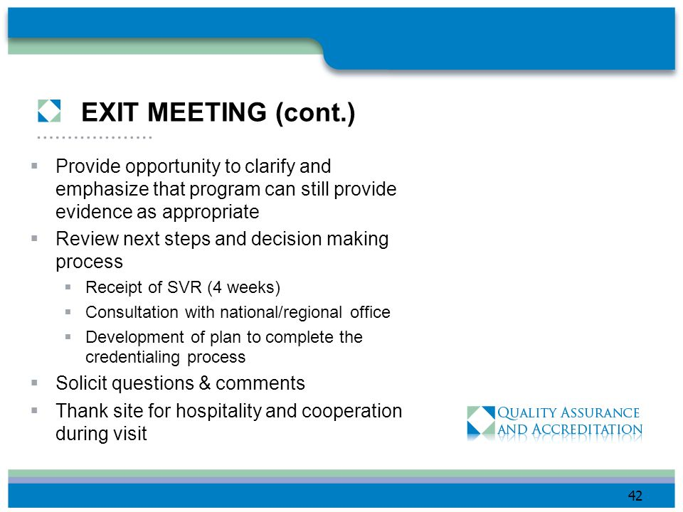 EXIT MEETING (cont.) Provide opportunity to clarify and emphasize that program can still provide evidence as appropriate.
