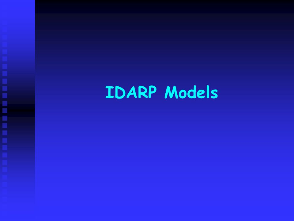 IDARP Models SO, LET'S TAKE A MINUTE TO REVIEW THE FOUR MODELS THAT GUIDE THE PROJECT.