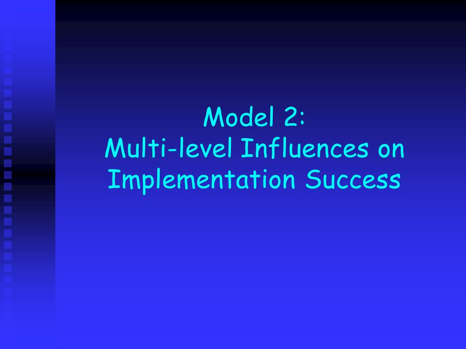Model 2: Multi-level Influences on Implementation Success