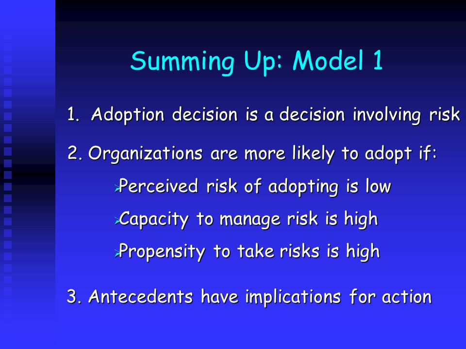 Summing Up: Model 1 1. Adoption decision is a decision involving risk