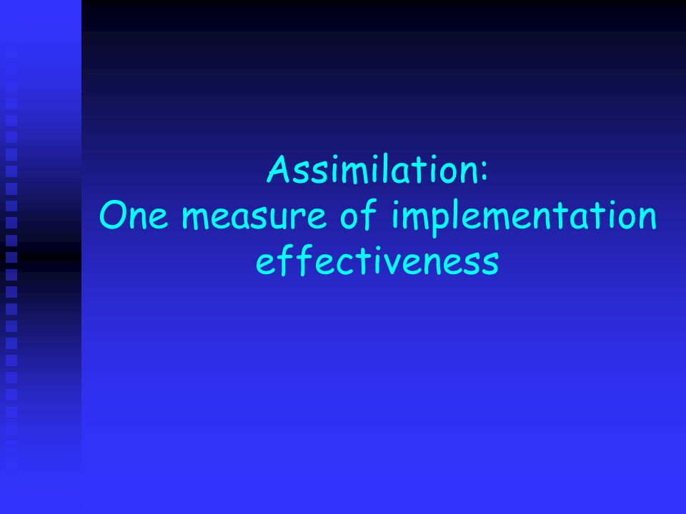 Assimilation: One measure of implementation effectiveness