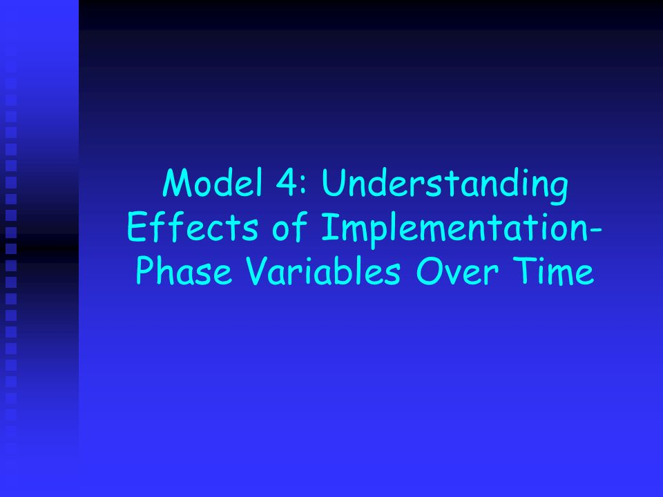 Model 4: Understanding Effects of Implementation-Phase Variables Over Time