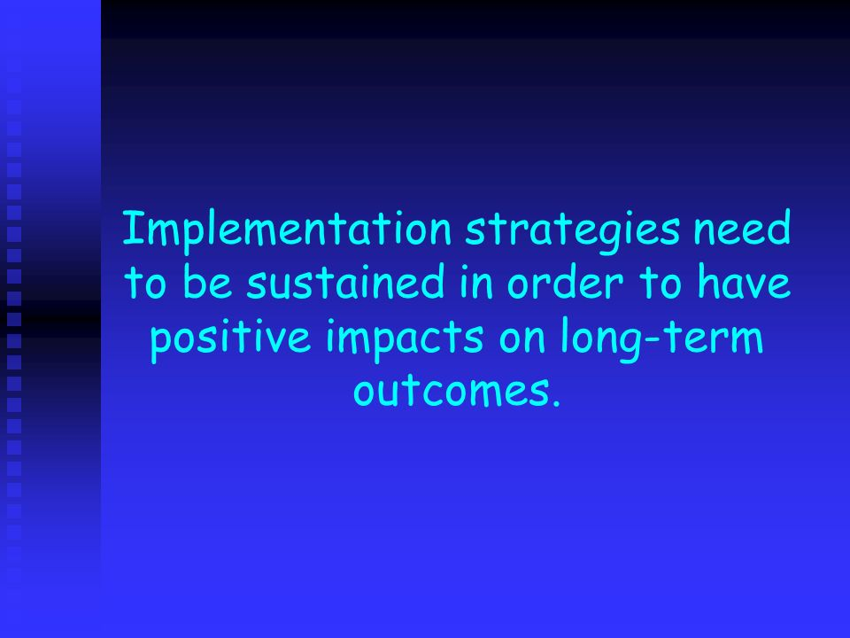 Implementation strategies need to be sustained in order to have positive impacts on long-term outcomes.
