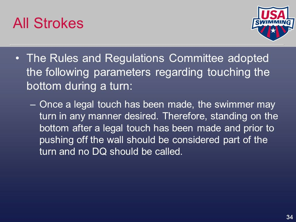 All Strokes The Rules and Regulations Committee adopted the following parameters regarding touching the bottom during a turn: