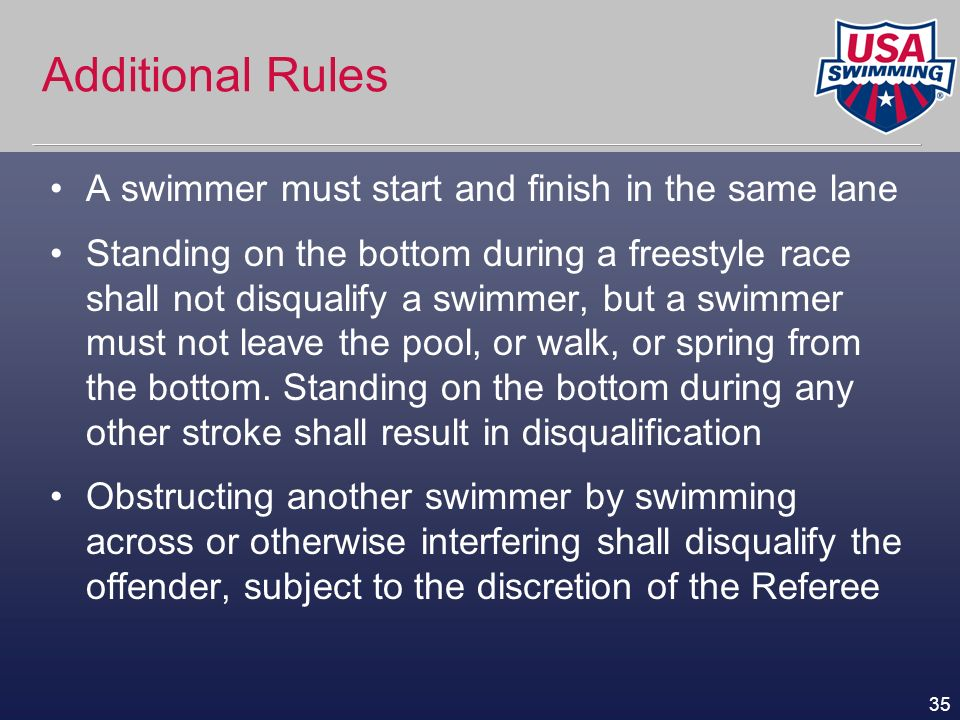 Additional Rules A swimmer must start and finish in the same lane