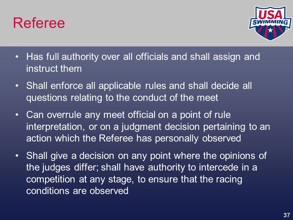 Referee Has full authority over all officials and shall assign and instruct them.