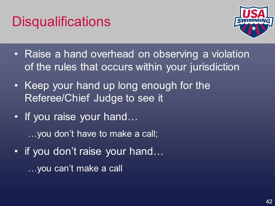 Disqualifications Raise a hand overhead on observing a violation of the rules that occurs within your jurisdiction.