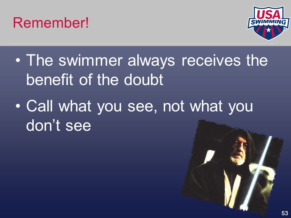 The swimmer always receives the benefit of the doubt