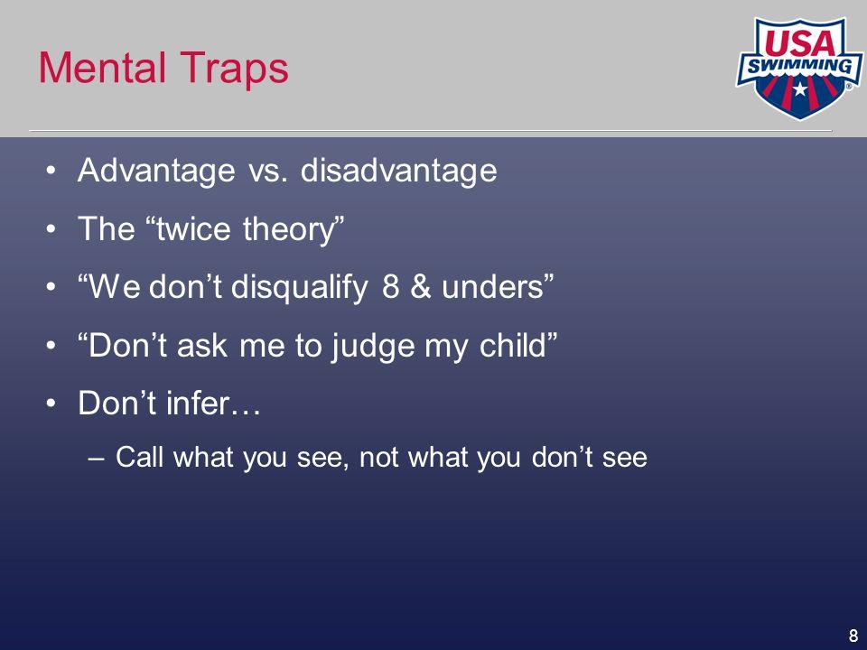 Mental Traps Advantage vs. disadvantage The twice theory