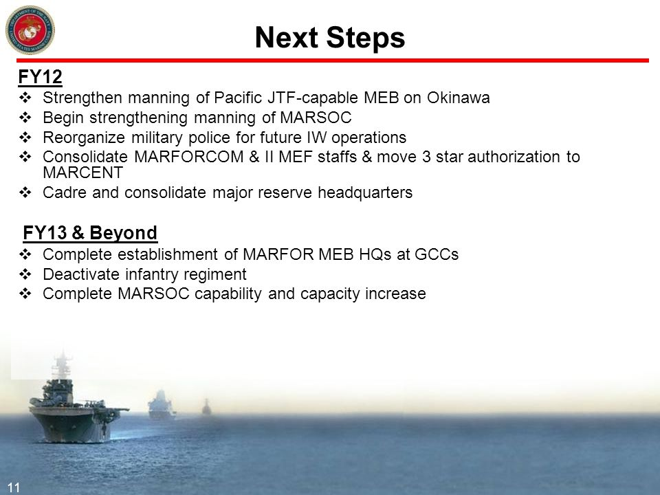 Next Steps FY12. Strengthen manning of Pacific JTF-capable MEB on Okinawa. Begin strengthening manning of MARSOC.