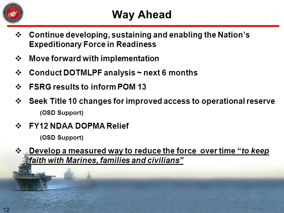 Way Ahead Continue developing, sustaining and enabling the Nation's Expeditionary Force in Readiness.