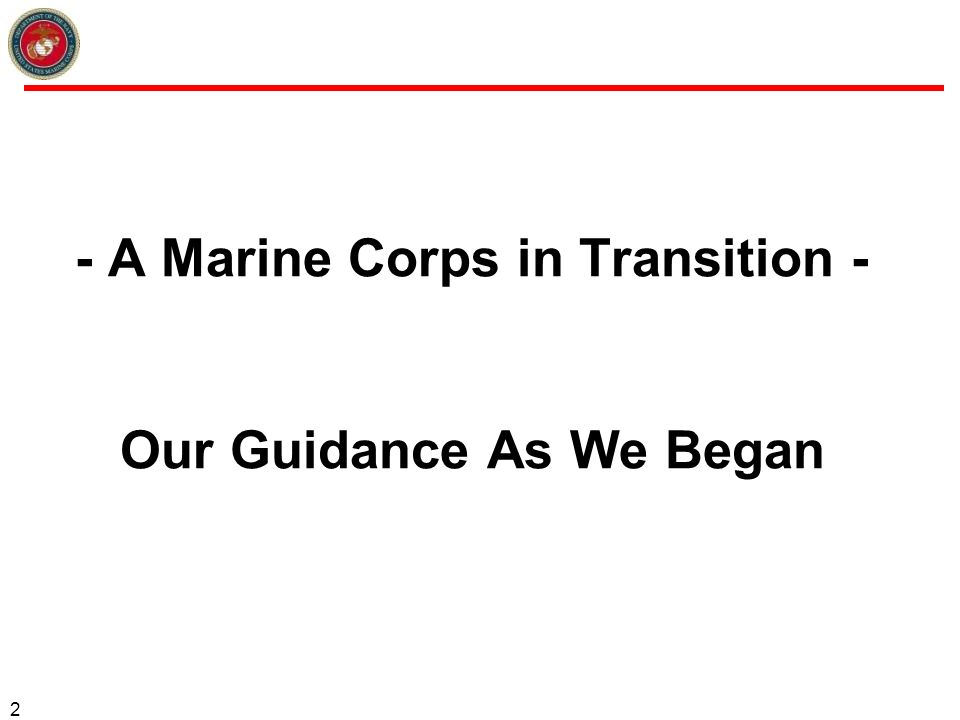 - A Marine Corps in Transition - Our Guidance As We Began
