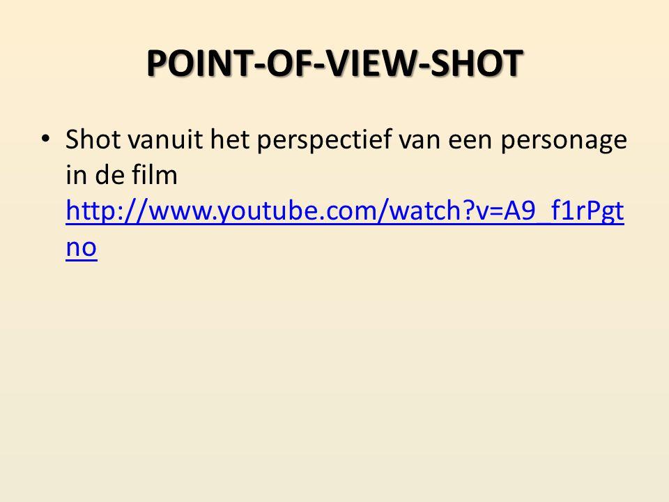 POINT-OF-VIEW-SHOT Shot vanuit het perspectief van een personage in de film http://www.youtube.com/watch v=A9_f1rPgtno.