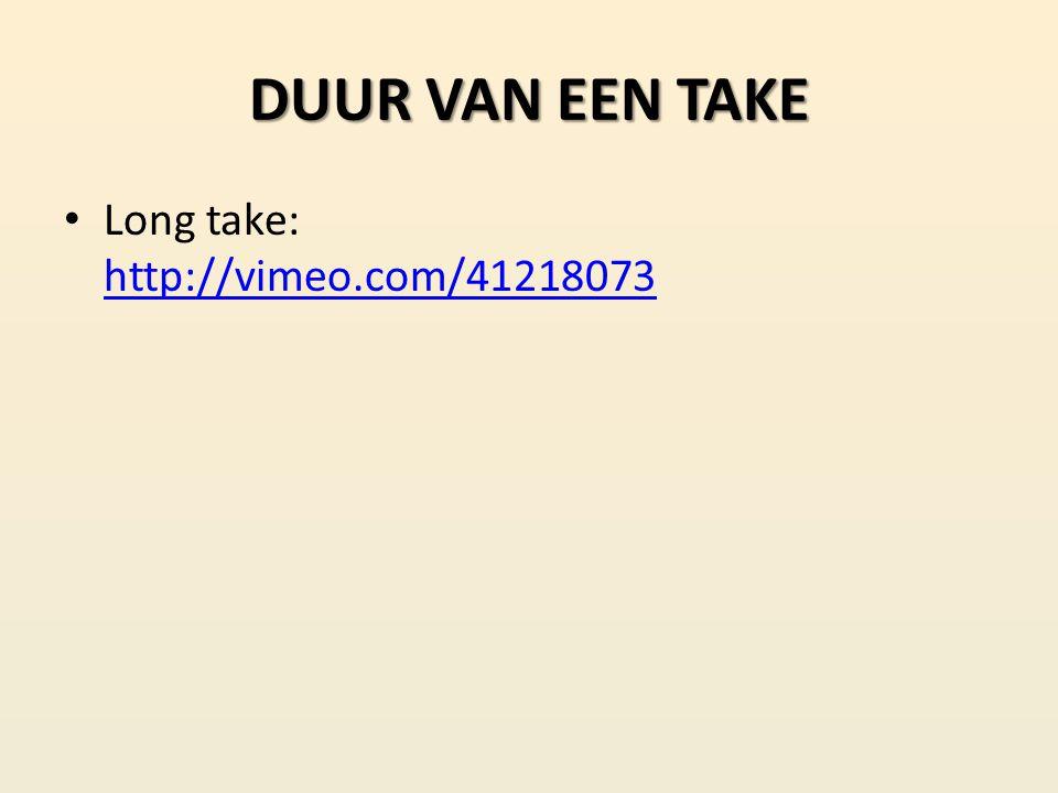 DUUR VAN EEN TAKE Long take: http://vimeo.com/41218073