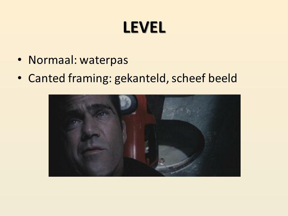 LEVEL Normaal: waterpas Canted framing: gekanteld, scheef beeld