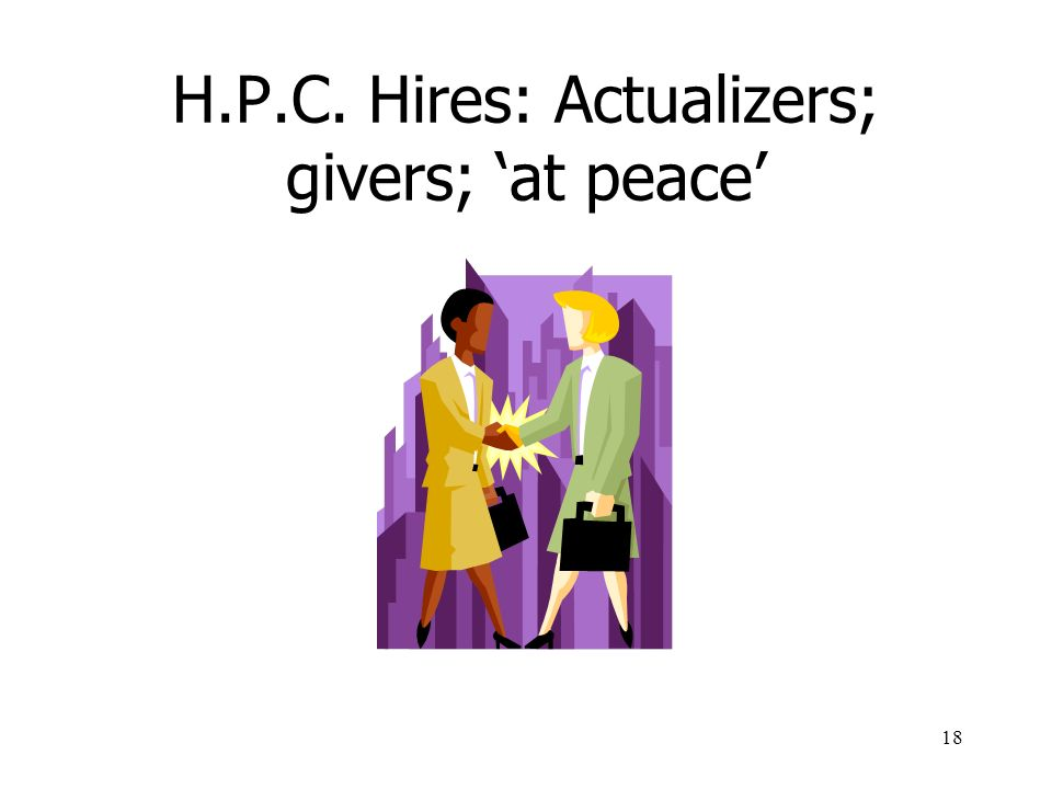 H.P.C. Hires: Actualizers; givers; 'at peace'